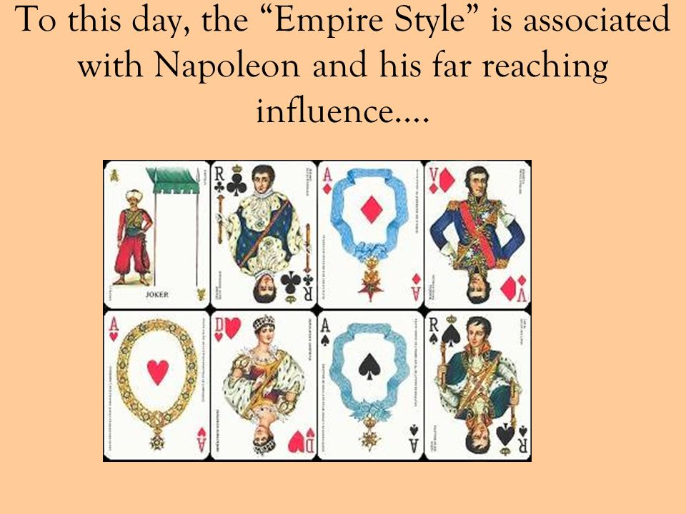 To this day, the Empire Style is associated with Napoleon and his far reaching influence….