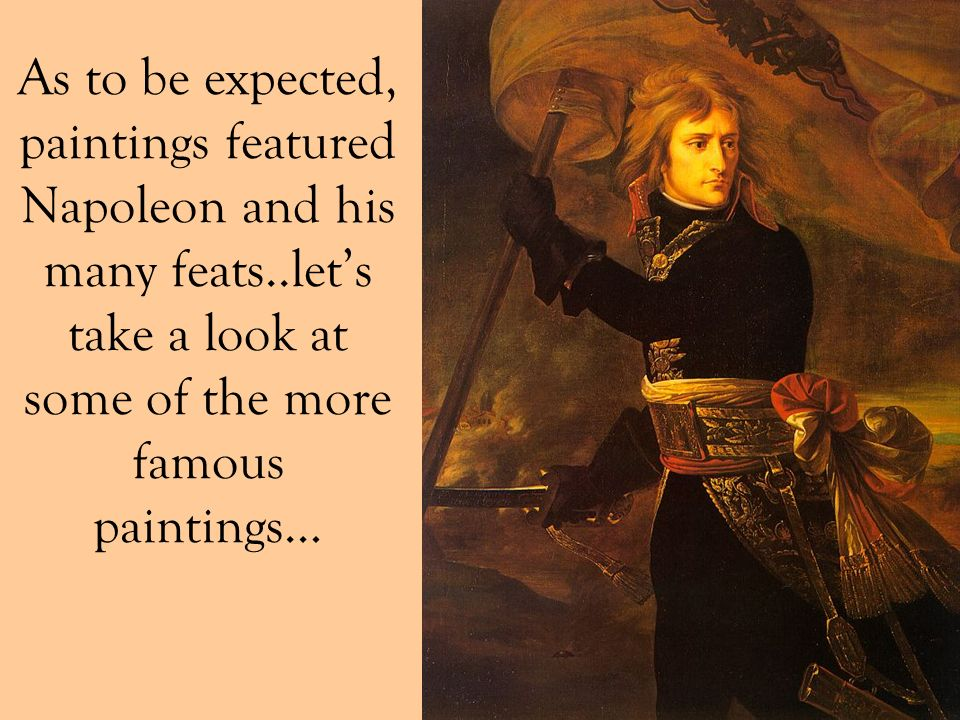 As to be expected, paintings featured Napoleon and his many feats