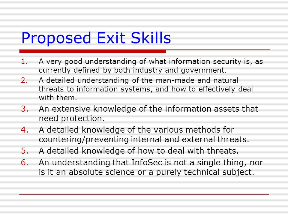 Proposed Exit Skills A very good understanding of what information security is, as currently defined by both industry and government.