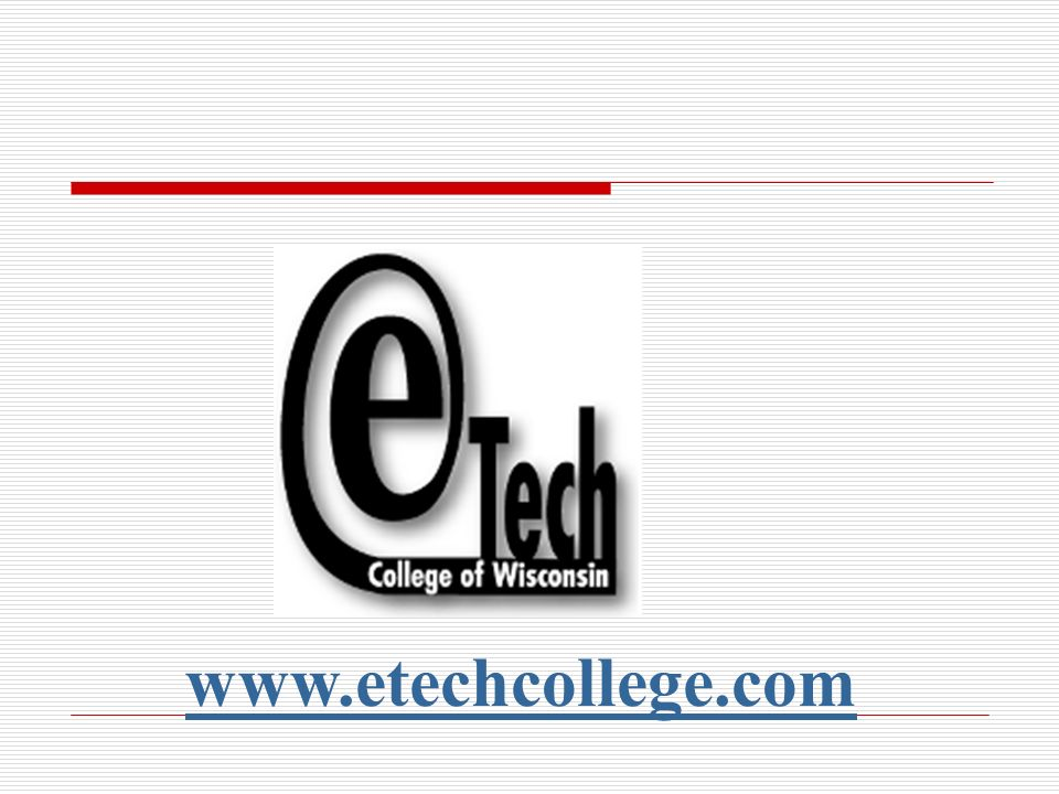 www.etechcollege.com A PORTAL TO ONLINE COURSES FOR ALL 16 COLLEGES.