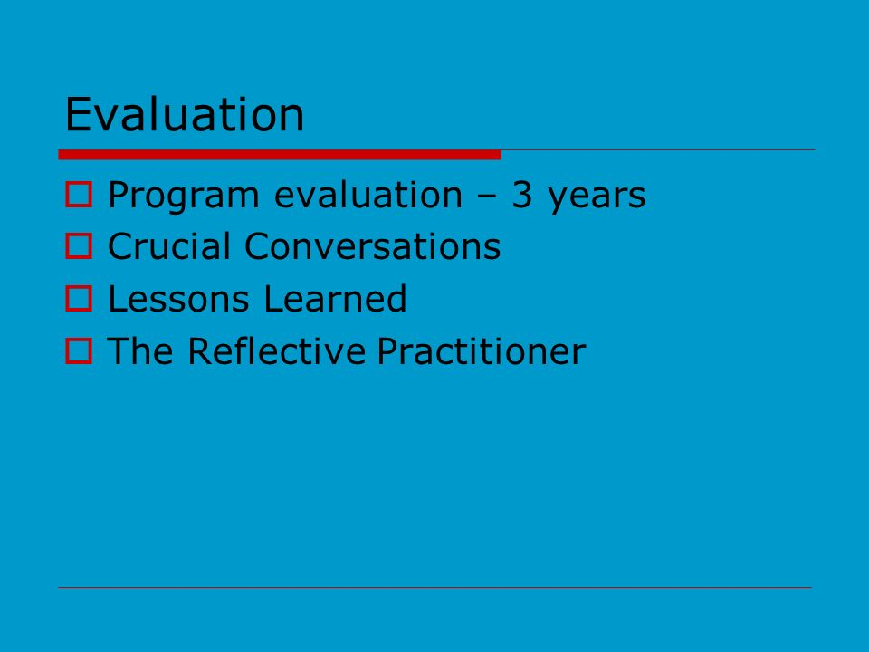 Evaluation Program evaluation – 3 years Crucial Conversations