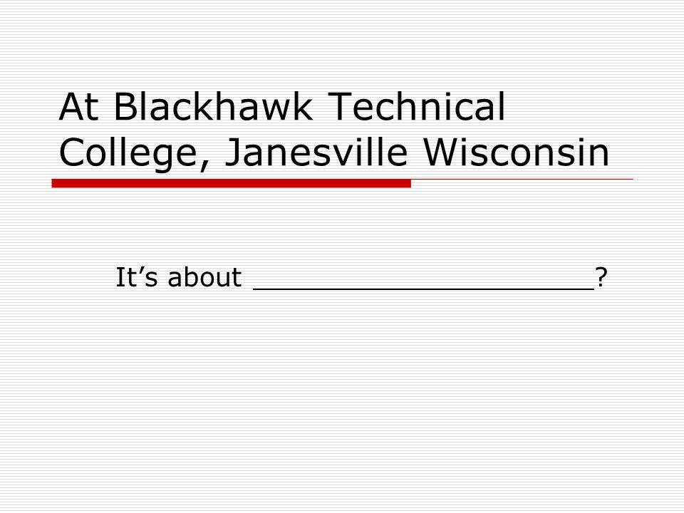 At Blackhawk Technical College, Janesville Wisconsin