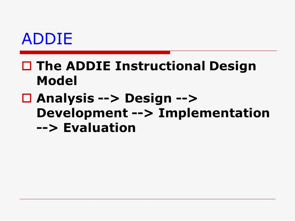 ADDIE The ADDIE Instructional Design Model