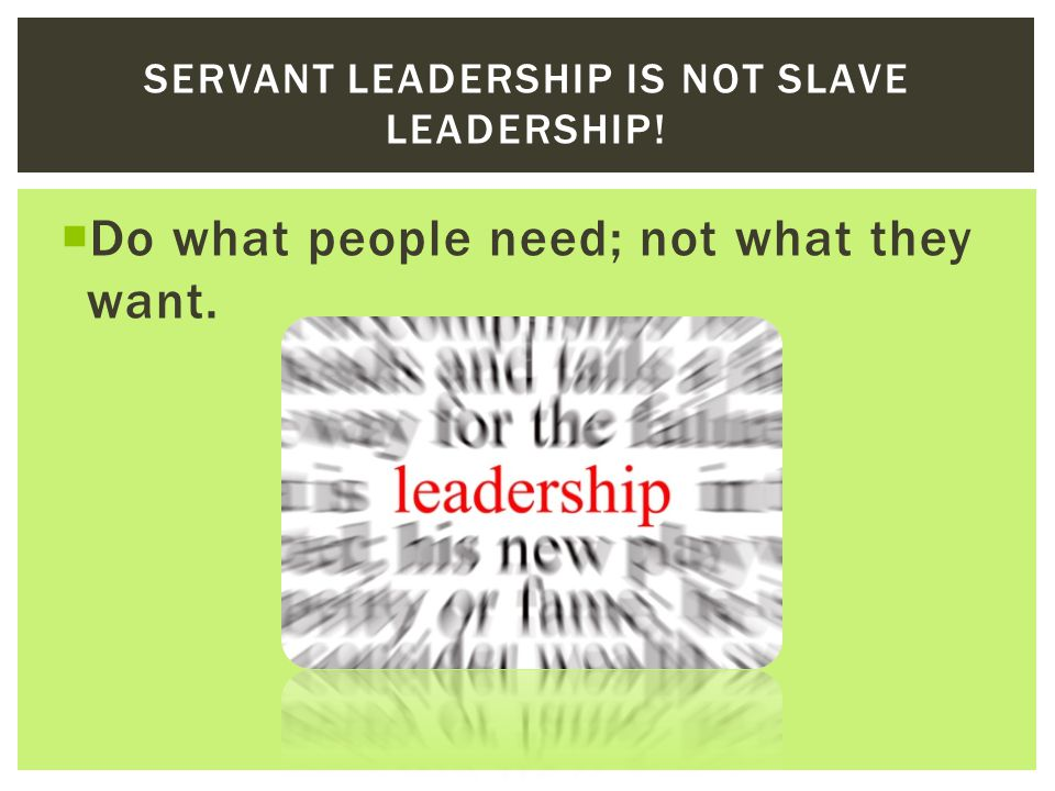 Servant Leadership is not Slave Leadership!