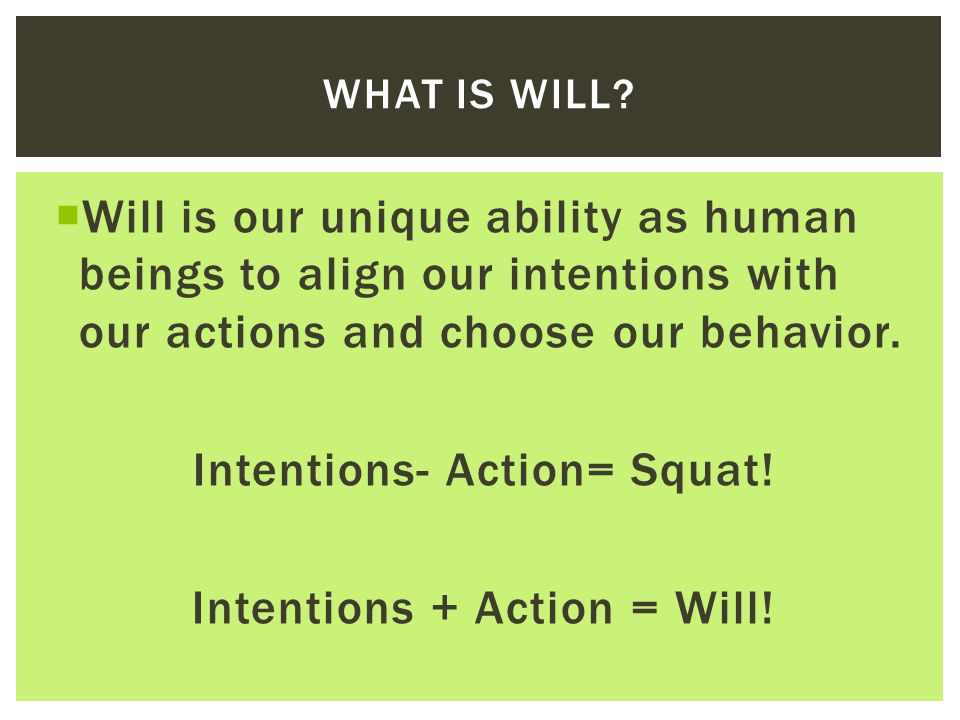 Intentions- Action= Squat! Intentions + Action = Will!