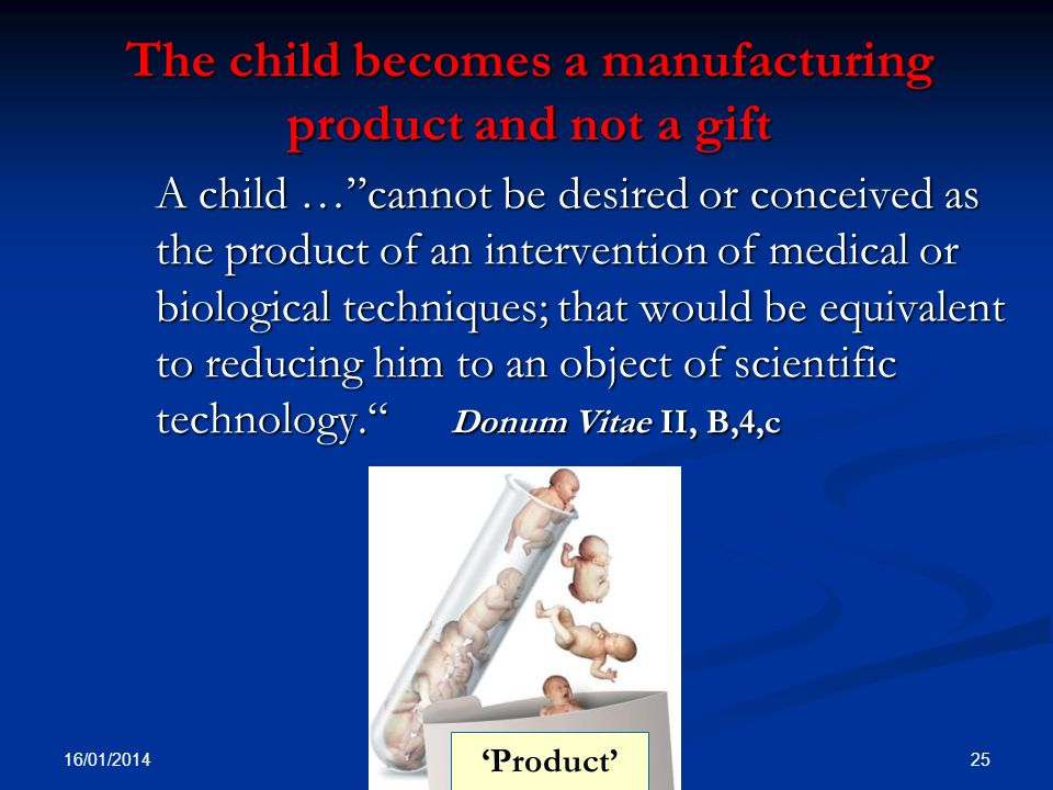 The child becomes a manufacturing product and not a gift