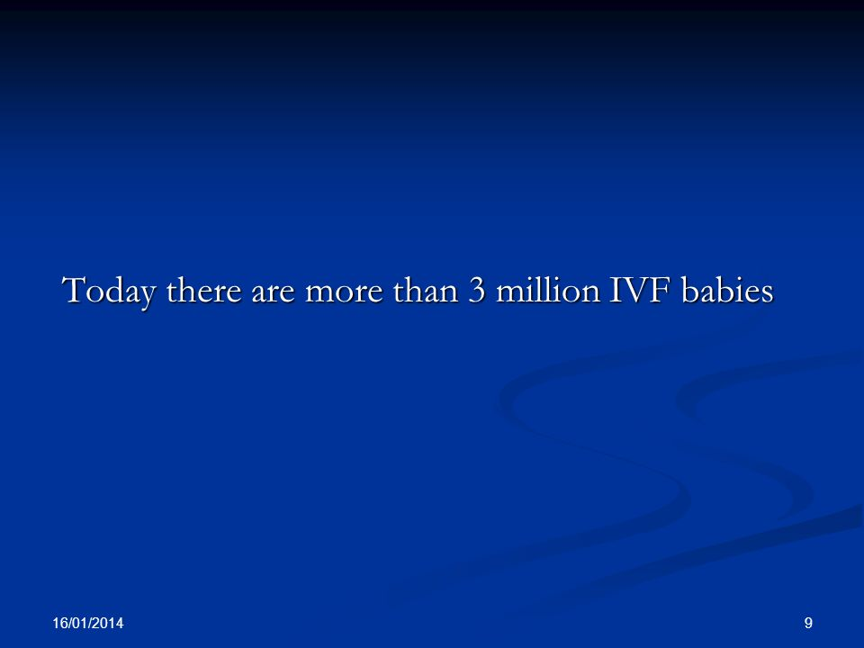 Today there are more than 3 million IVF babies