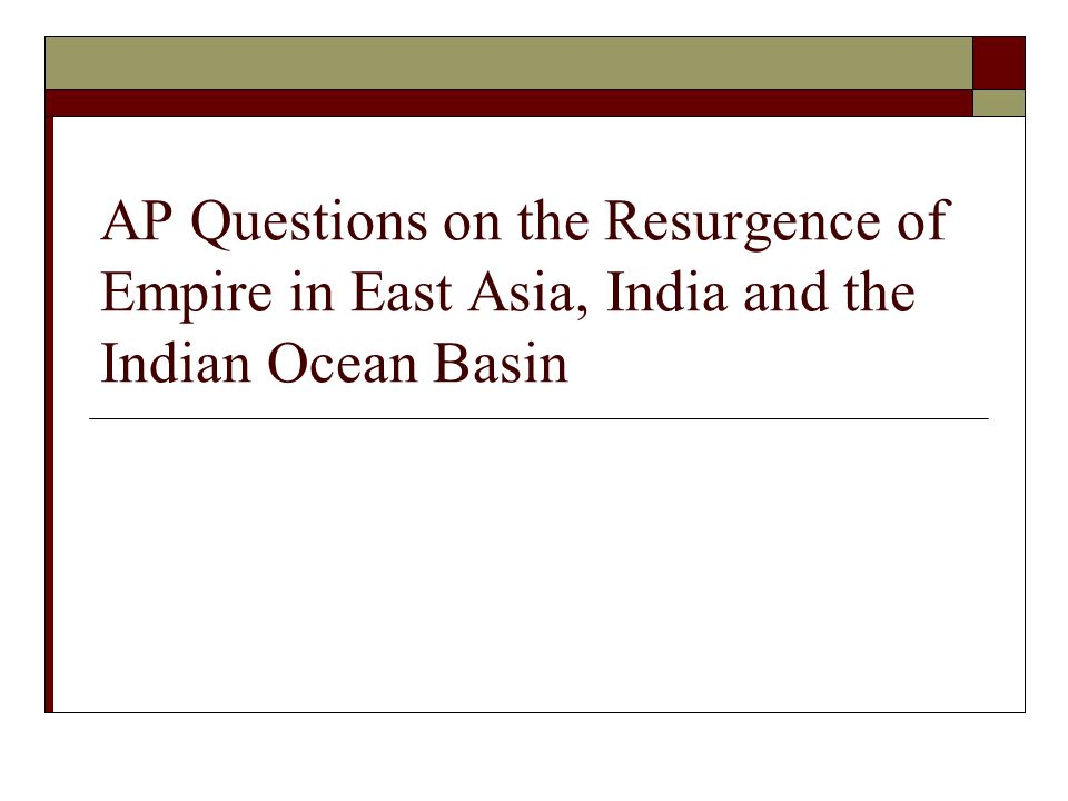 AP Questions on the Resurgence of Empire in East Asia, India and the Indian Ocean Basin