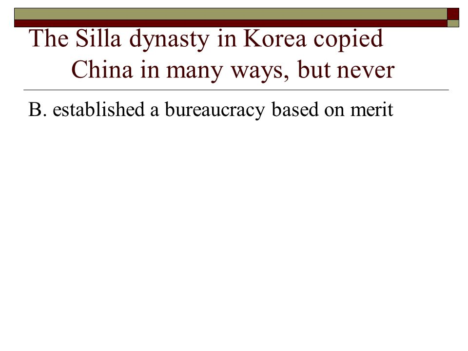 The Silla dynasty in Korea copied China in many ways, but never