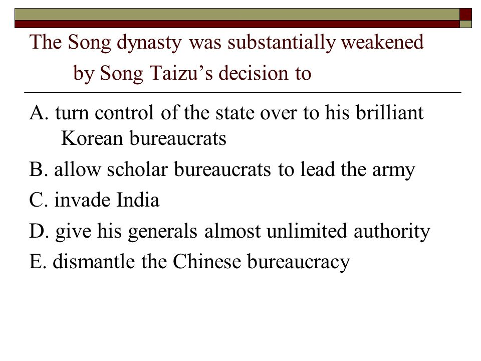 The Song dynasty was substantially weakened by Song Taizu's decision to