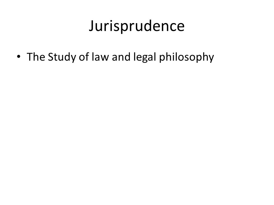 Jurisprudence The Study of law and legal philosophy