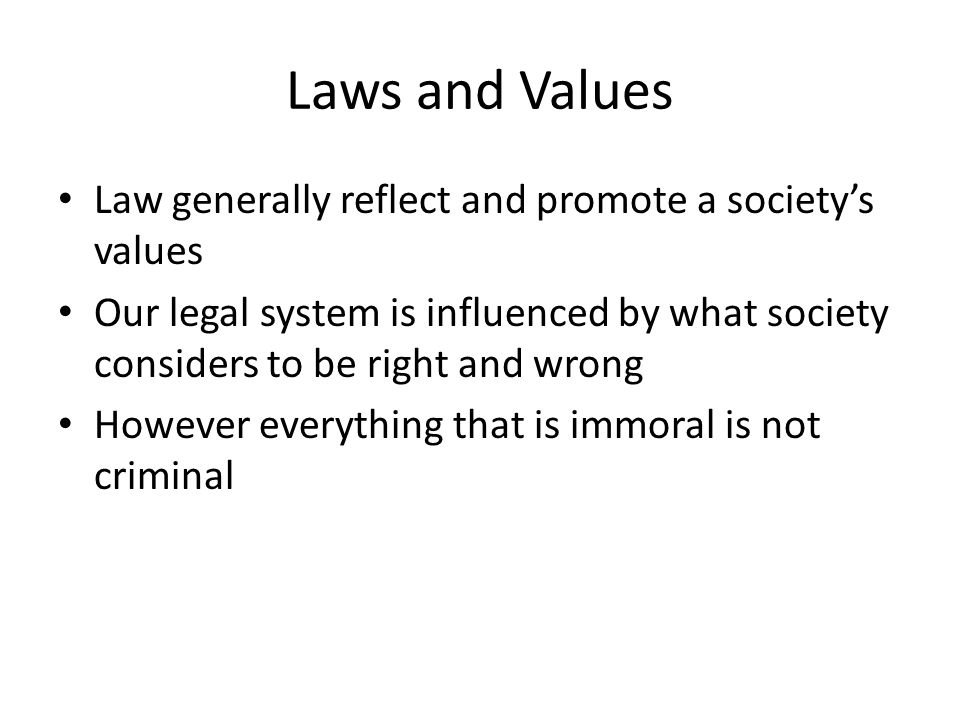 Laws and Values Law generally reflect and promote a society's values