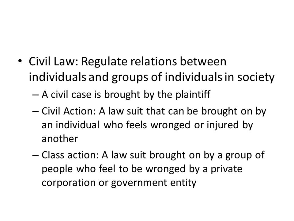 Civil Law: Regulate relations between individuals and groups of individuals in society