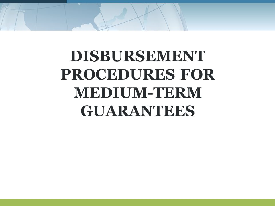 DISBURSEMENT PROCEDURES FOR MEDIUM-TERM GUARANTEES
