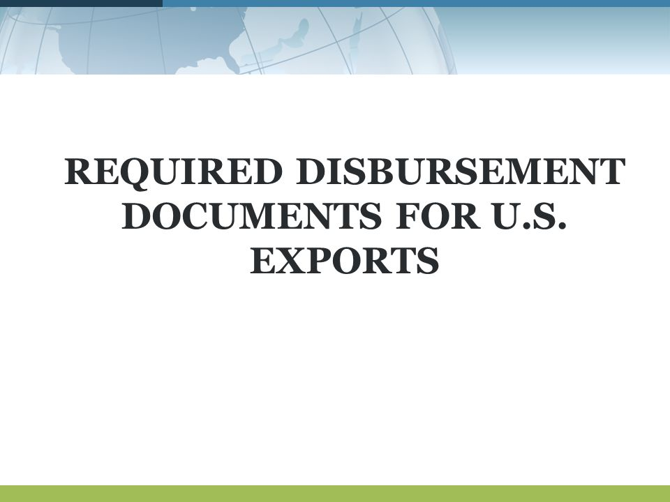 REQUIRED DISBURSEMENT DOCUMENTS FOR U.S. EXPORTS
