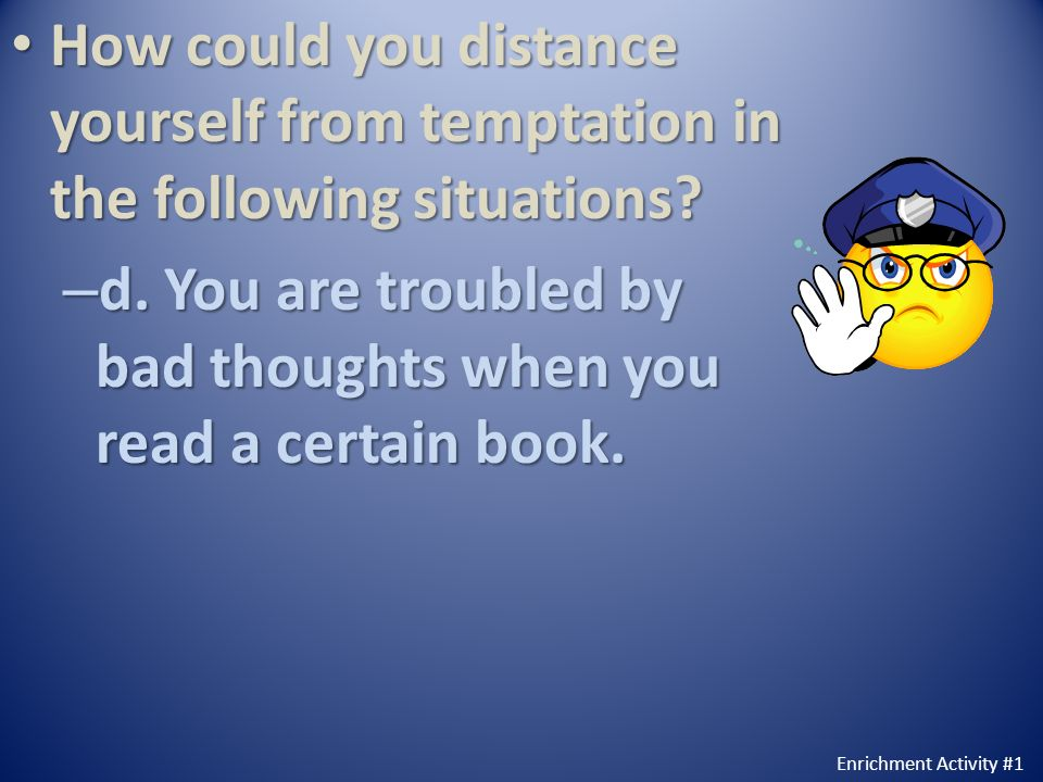 d. You are troubled by bad thoughts when you read a certain book.