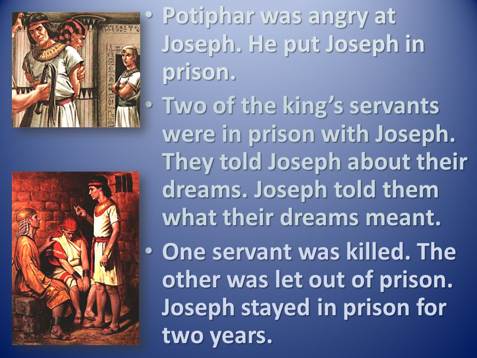 Potiphar was angry at Joseph. He put Joseph in prison.