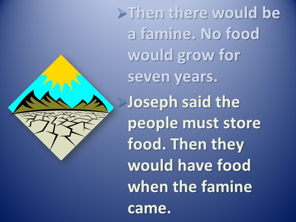 Then there would be a famine. No food would grow for seven years.