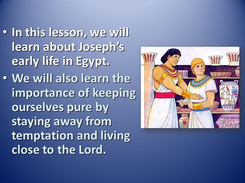 In this lesson, we will learn about Joseph's early life in Egypt.