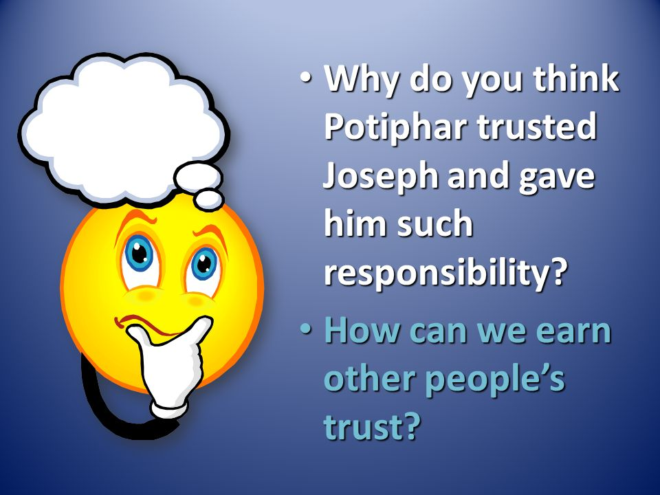 Why do you think Potiphar trusted Joseph and gave him such responsibility