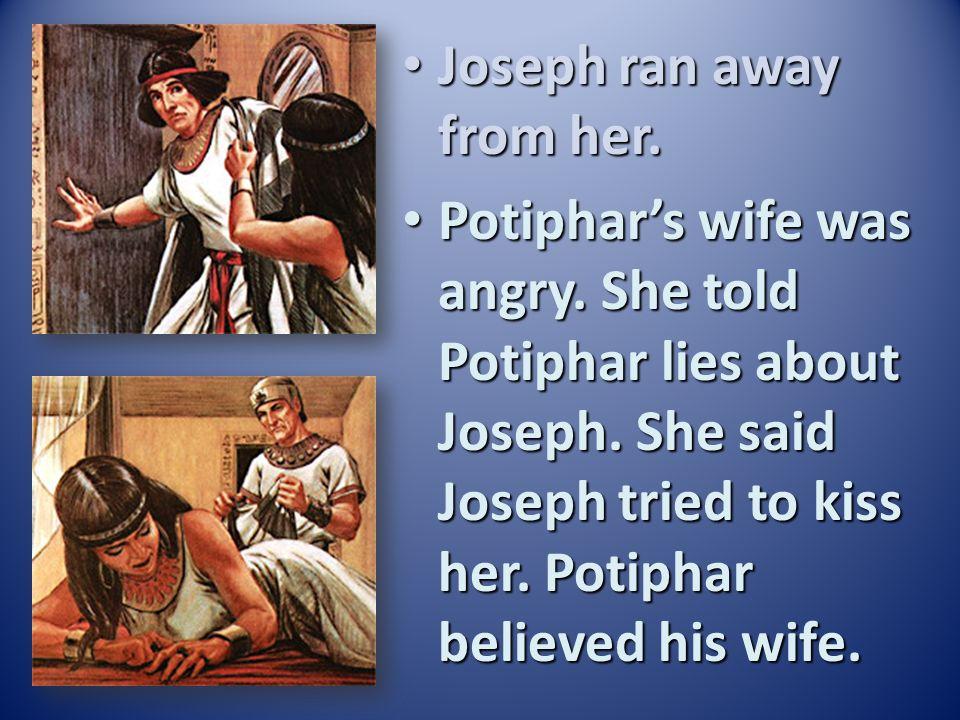 Joseph ran away from her.