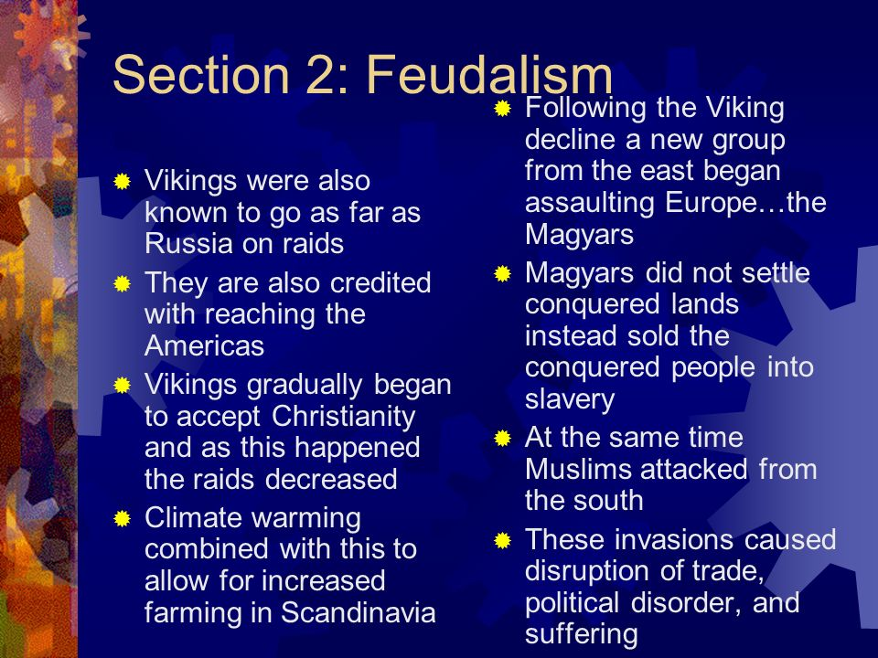 Section 2: Feudalism Following the Viking decline a new group from the east began assaulting Europe…the Magyars.