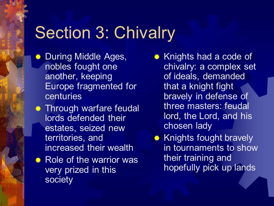 Section 3: Chivalry During Middle Ages, nobles fought one another, keeping Europe fragmented for centuries.