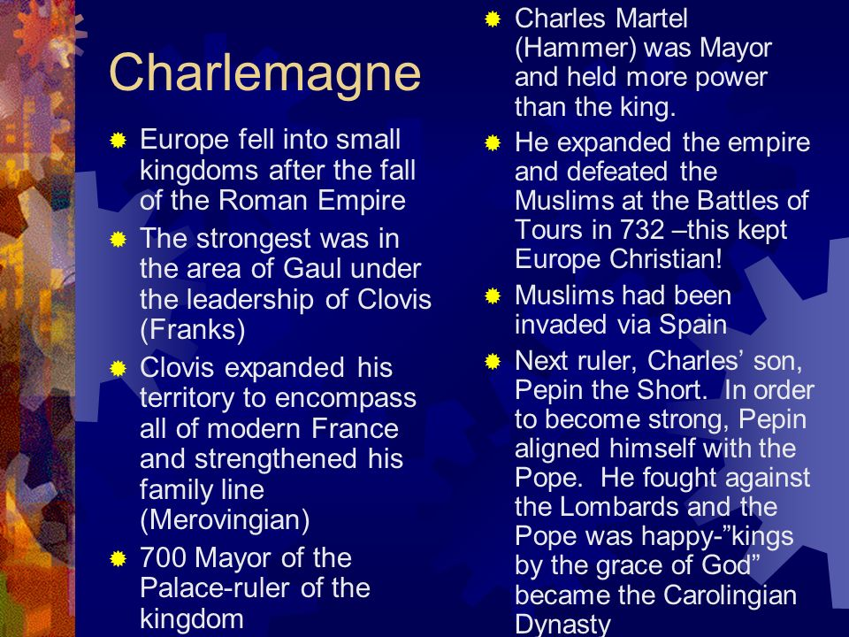 Charlemagne Charles Martel (Hammer) was Mayor and held more power than the king.