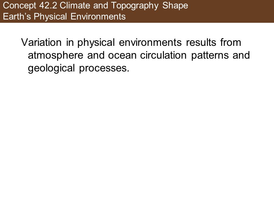 Concept 42.2 Climate and Topography Shape Earth's Physical Environments