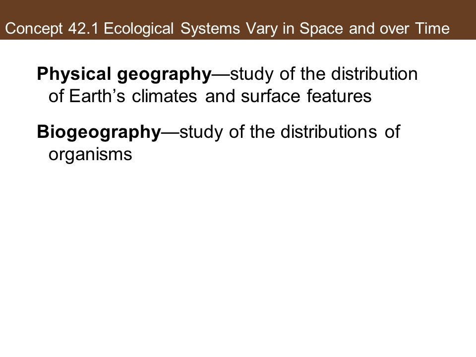 Concept 42.1 Ecological Systems Vary in Space and over Time