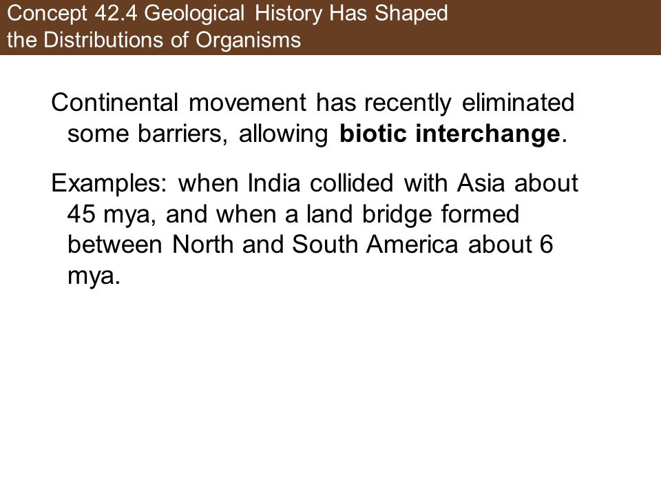 Concept 42.4 Geological History Has Shaped the Distributions of Organisms