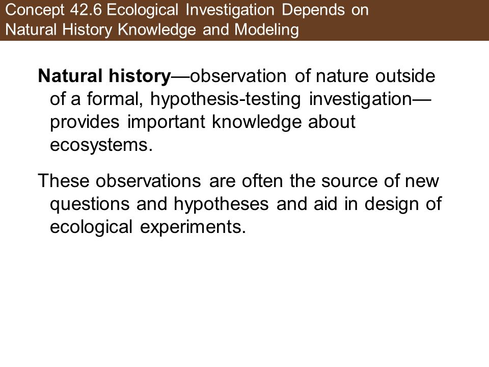 Concept 42.6 Ecological Investigation Depends on Natural History Knowledge and Modeling