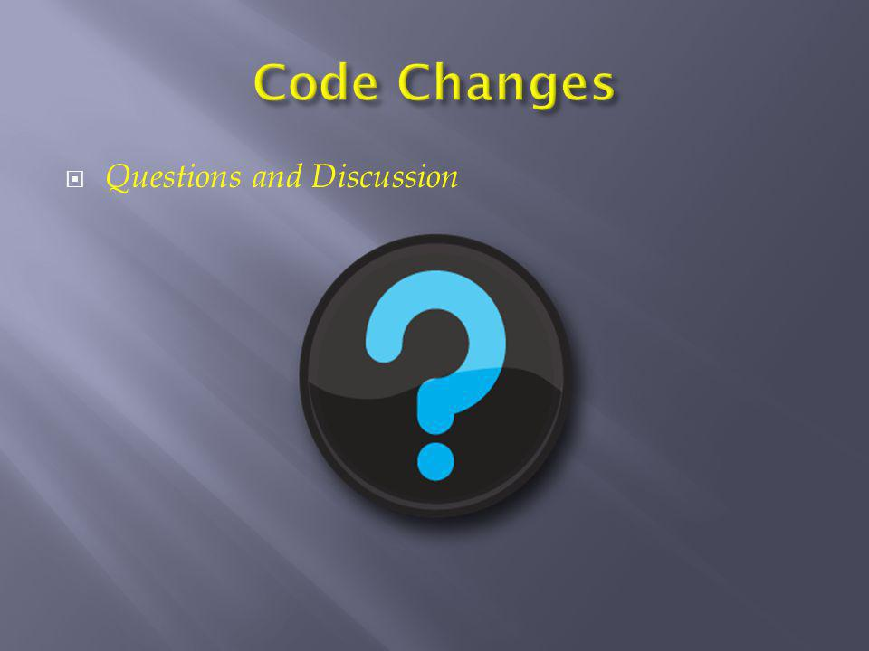 Code Changes Questions and Discussion