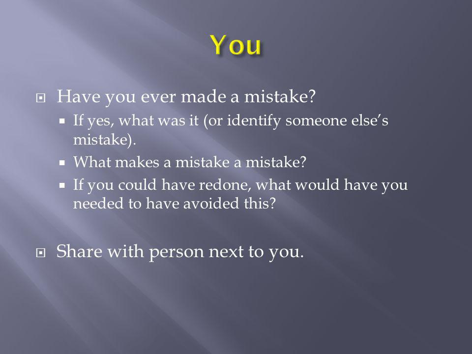 You Have you ever made a mistake Share with person next to you.