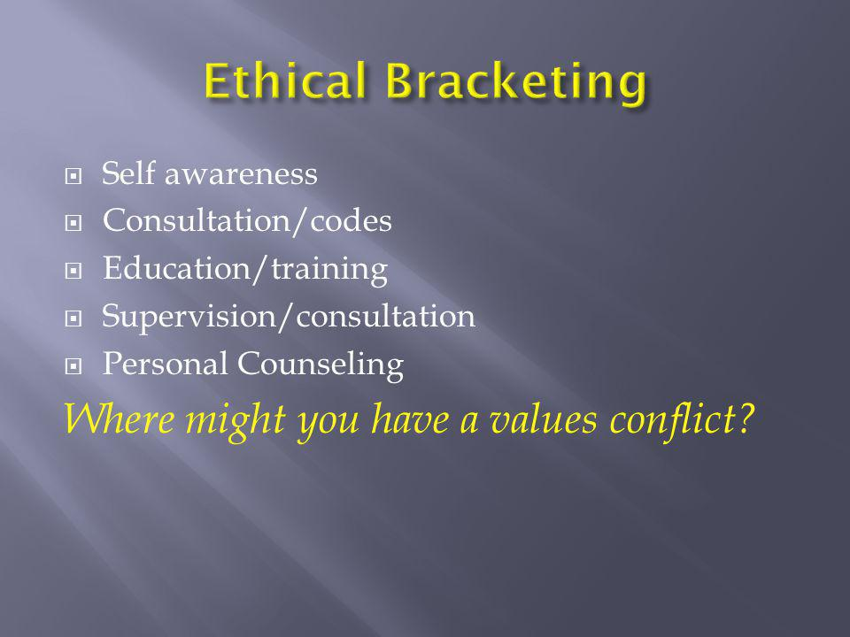 Ethical Bracketing Where might you have a values conflict