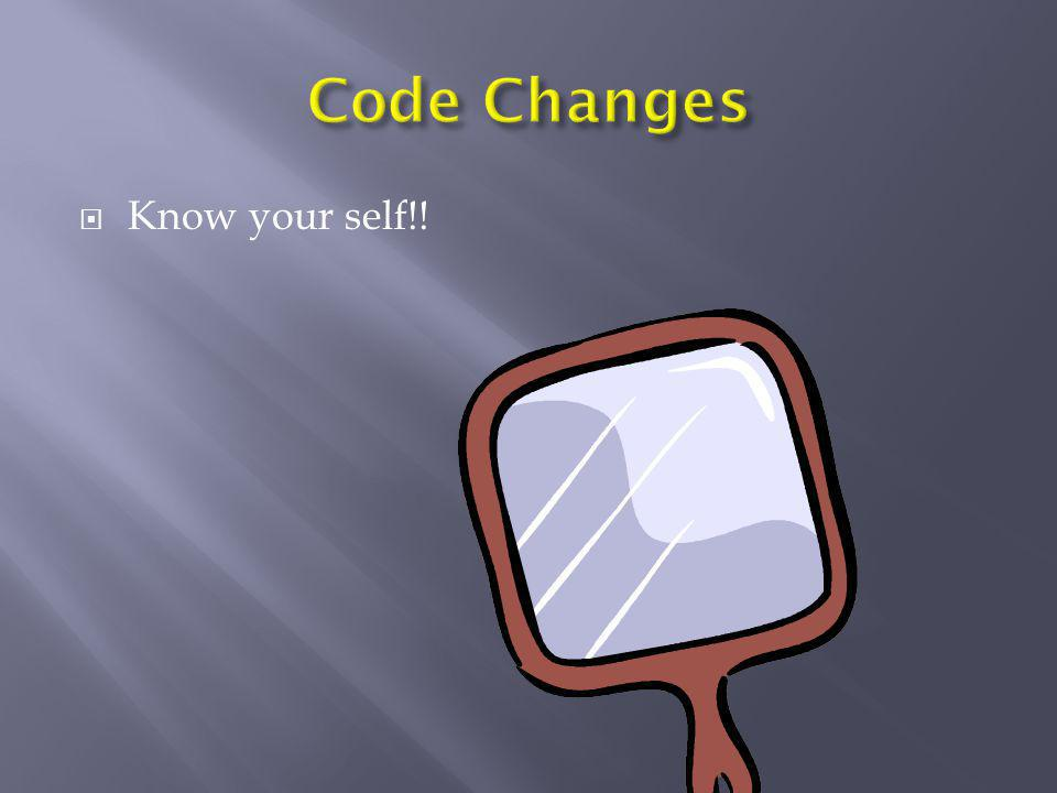 Code Changes Know your self!!