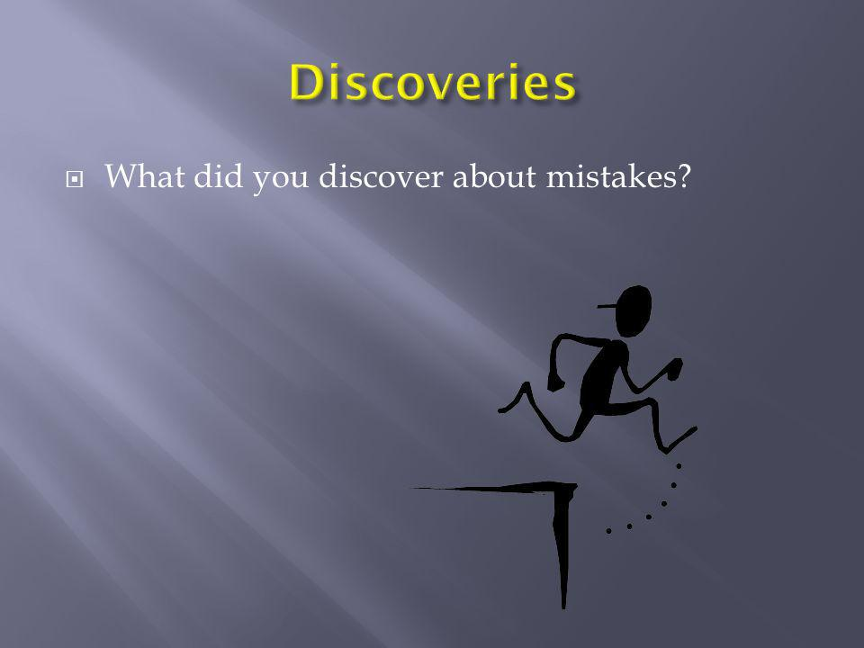 Discoveries What did you discover about mistakes