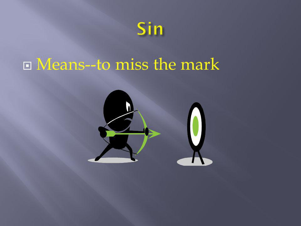 Sin Means--to miss the mark