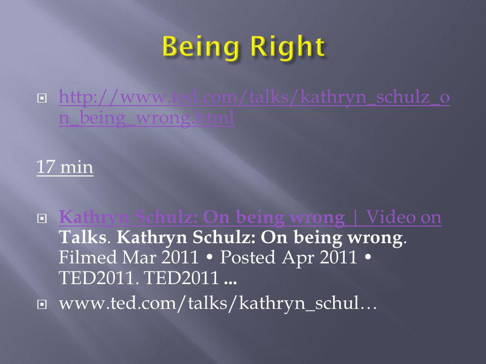 Being Right http://www.ted.com/talks/kathryn_schulz_on_being_wrong.html. 17 min.