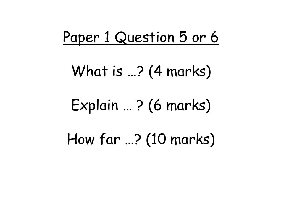 Paper 1 Question 5 or 6 What is …. (4 marks) Explain …