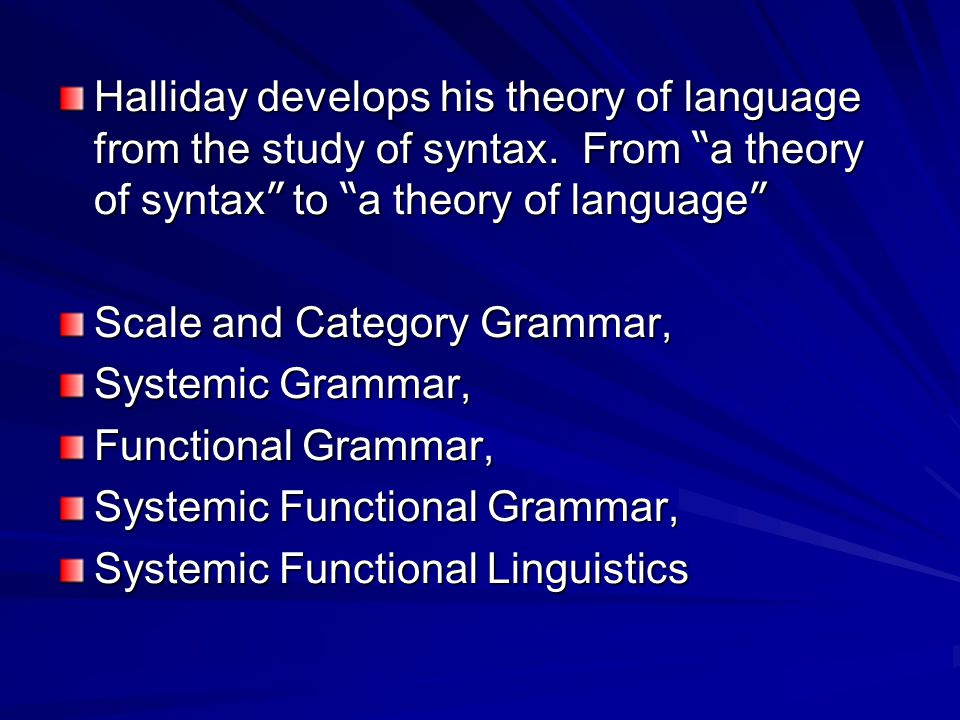 Halliday develops his theory of language from the study of syntax