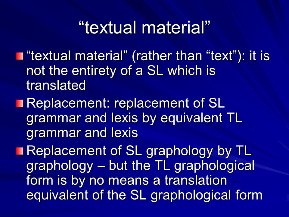 textual material textual material (rather than text ): it is not the entirety of a SL which is translated.
