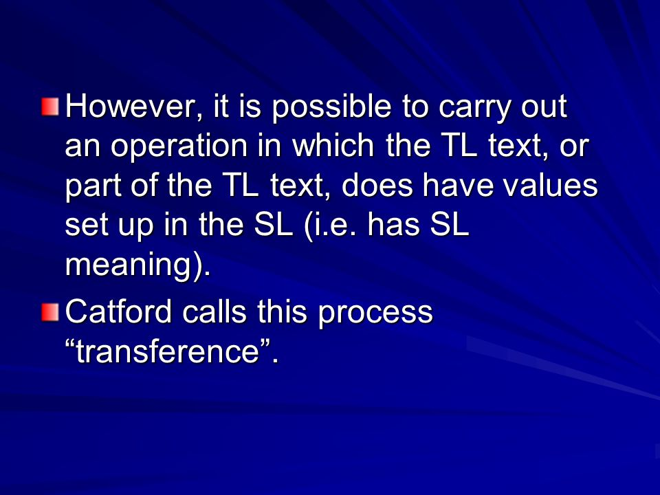 However, it is possible to carry out an operation in which the TL text, or part of the TL text, does have values set up in the SL (i.e. has SL meaning).