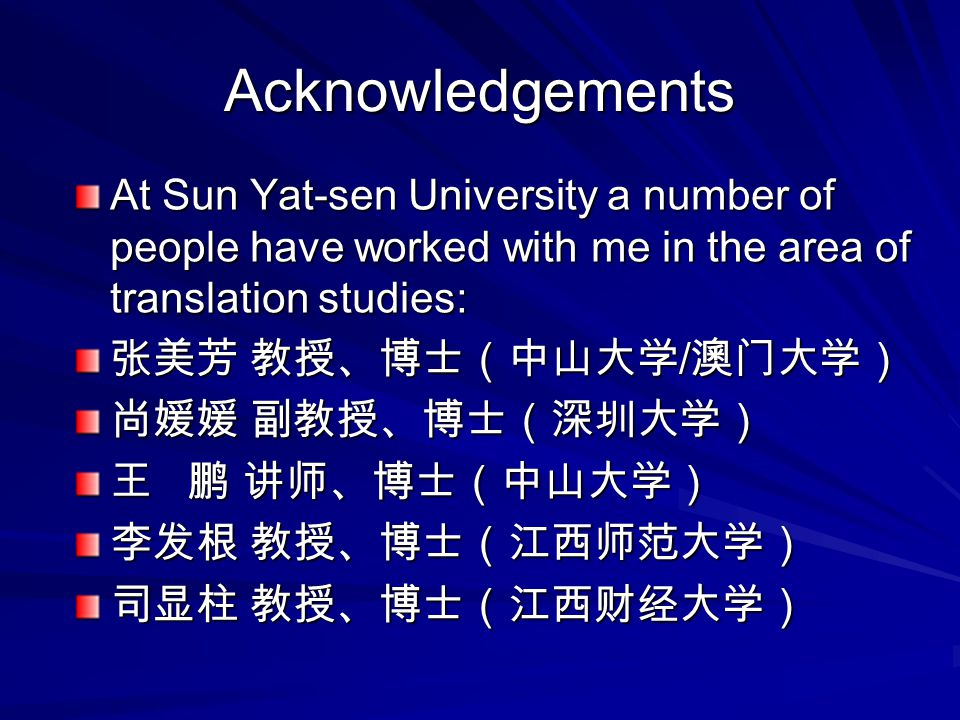 Acknowledgements At Sun Yat-sen University a number of people have worked with me in the area of translation studies: