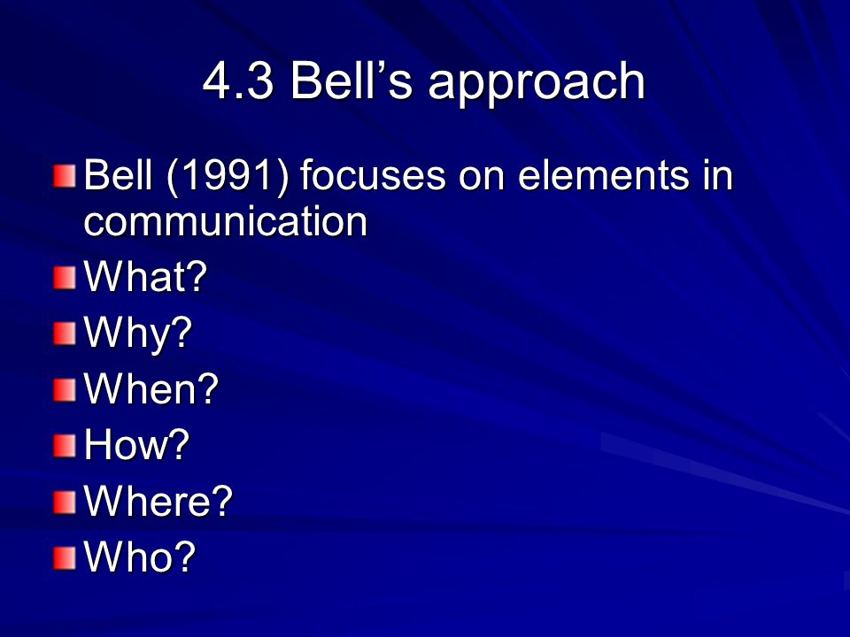 4.3 Bell's approach Bell (1991) focuses on elements in communication