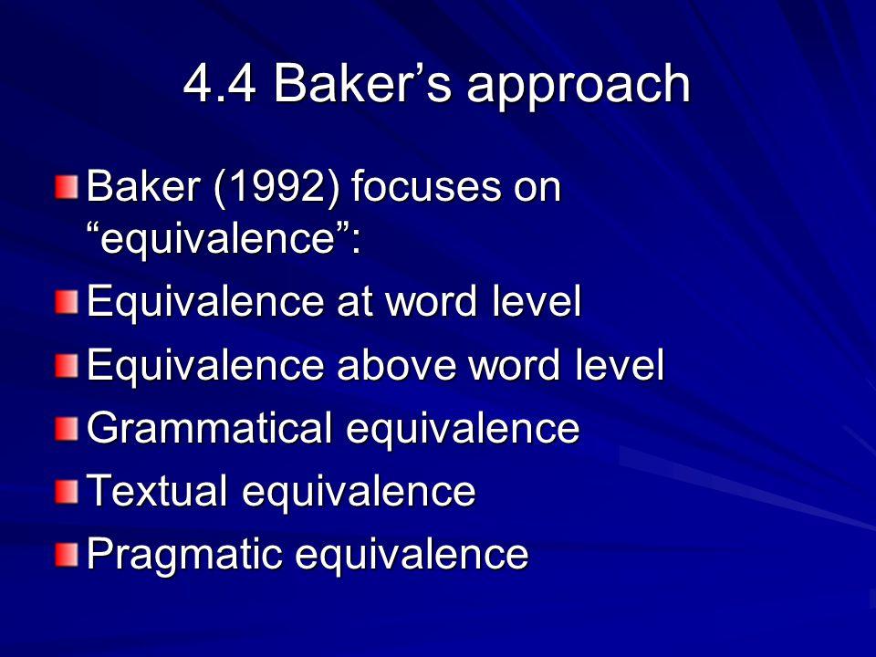 4.4 Baker's approach Baker (1992) focuses on equivalence :