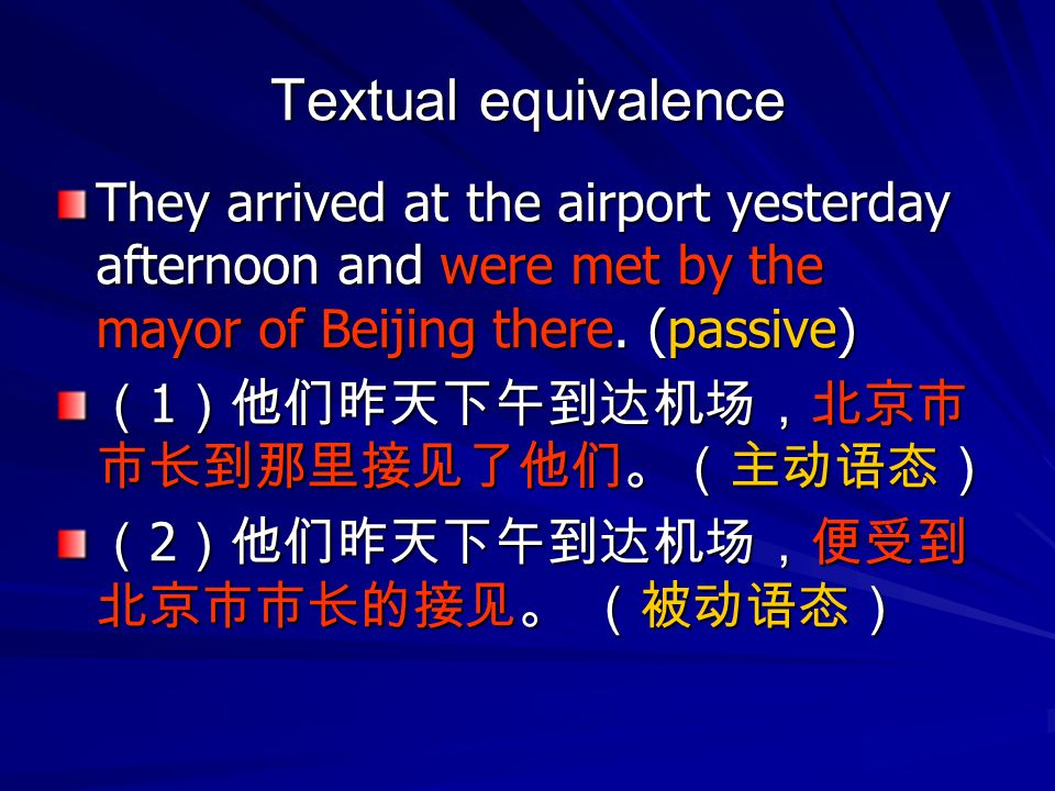 Textual equivalence They arrived at the airport yesterday afternoon and were met by the mayor of Beijing there. (passive)
