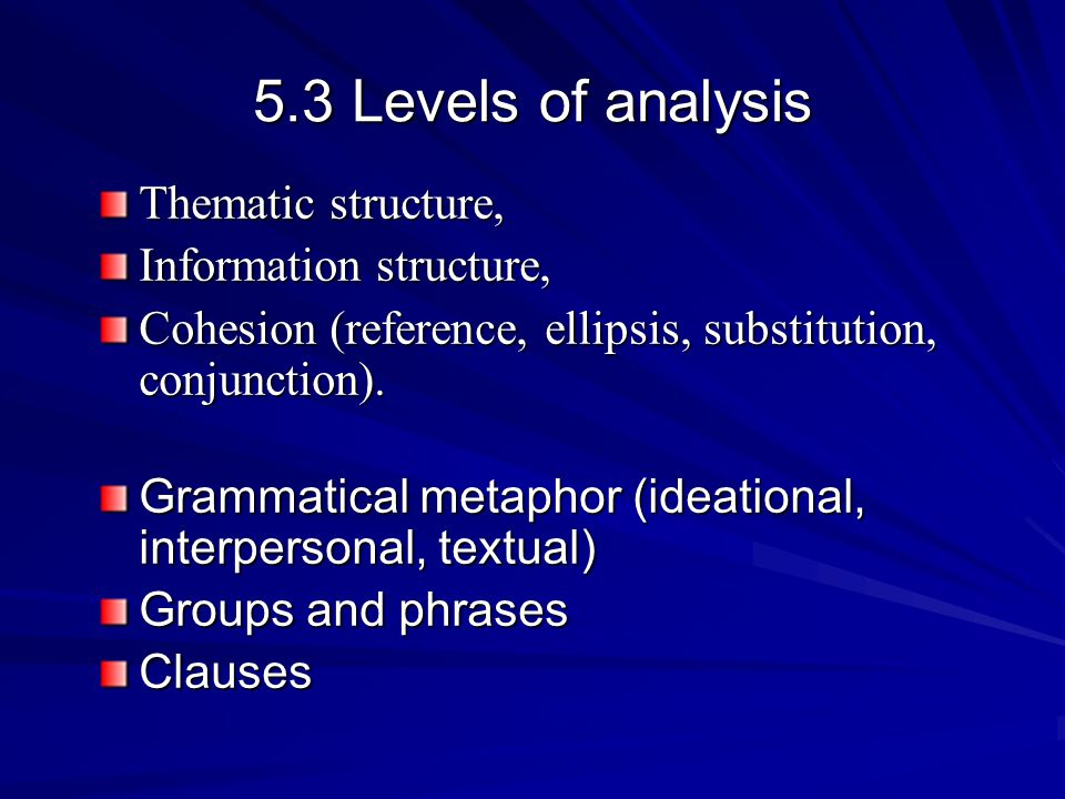 5.3 Levels of analysis Thematic structure, Information structure,