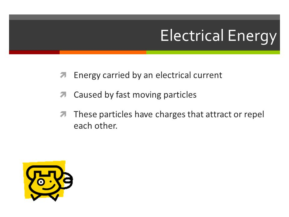 Electrical Energy Energy carried by an electrical current