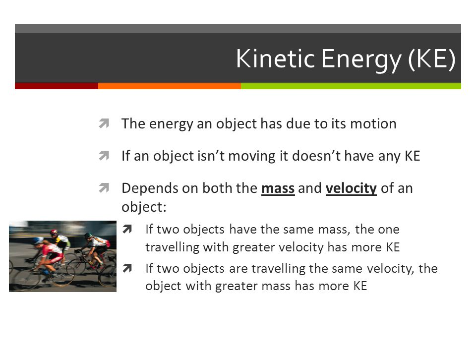 Kinetic Energy (KE) The energy an object has due to its motion